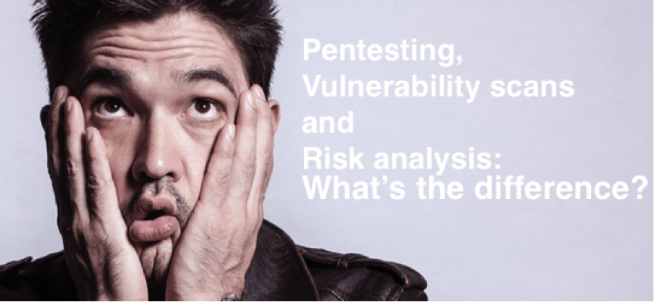 Pentesting, Vulnerability scan and Risk analysis: What's the difference?