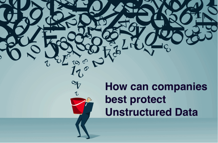 How can companies best protect Unstructured Data?  The most important tips for companies looking to protect unstructured data